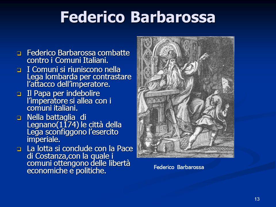 Federico Barbarossa Federico Barbarossa combatte contro i Comuni Italiani.