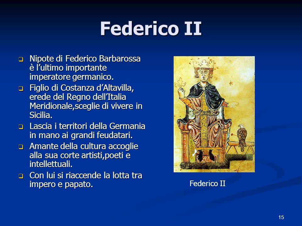 Federico II Nipote di Federico Barbarossa è l'ultimo importante imperatore germanico.