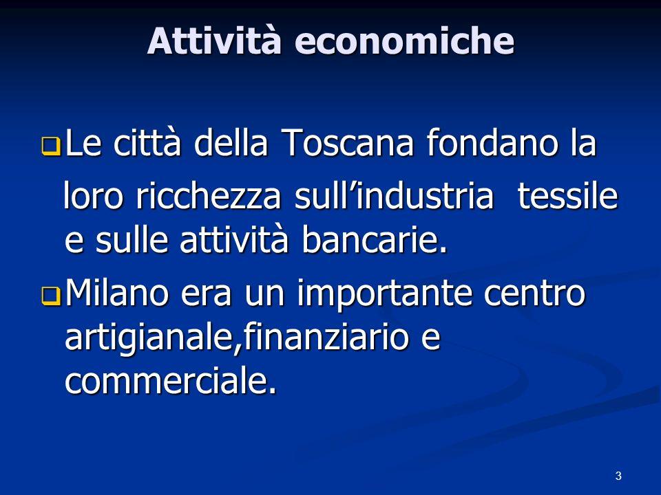 Attività economiche Le città della Toscana fondano la. loro ricchezza sull'industria tessile e sulle attività bancarie.