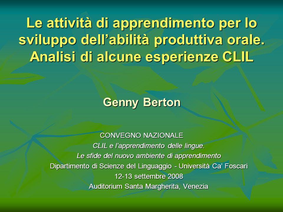 Le attività di apprendimento per lo sviluppo dell'abilità produttiva orale. Analisi di alcune esperienze CLIL Genny Berton