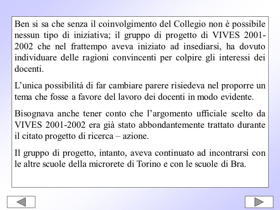 Ben si sa che senza il coinvolgimento del Collegio non è possibile nessun tipo di iniziativa; il gruppo di progetto di VIVES 2001-2002 che nel frattempo aveva iniziato ad insediarsi, ha dovuto individuare delle ragioni convincenti per colpire gli interessi dei docenti.