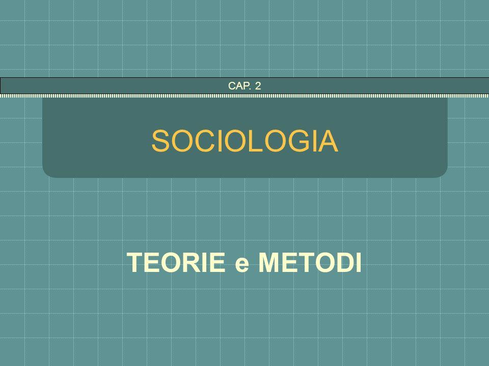 CAP. 2 SOCIOLOGIA TEORIE e METODI