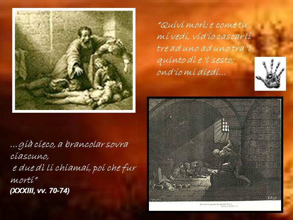 Quivi morì; e come tu mi vedi, vid io cascar li tre ad uno ad uno tra l quinto dì e l sesto; ond io mi diedi…