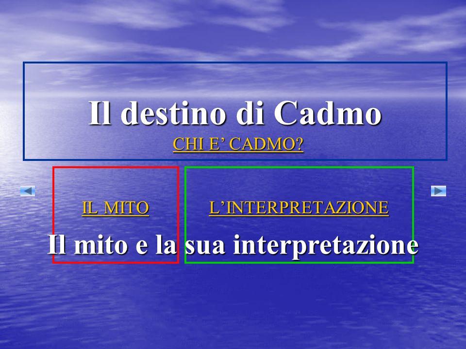Il destino di Cadmo Il mito e la sua interpretazione CHI E' CADMO