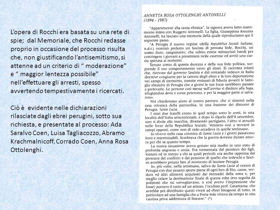 L'opera di Rocchi era basata su una rete di spie; dal Memoriale, che Rocchi redasse proprio in occasione del processo risulta che, non giustificando l'antisemitismo, si attenne ad un criterio di moderazione e maggior lentezza possibile nell'effettuare gli arresti, spesso avvertendo tempestivamente i ricercati.