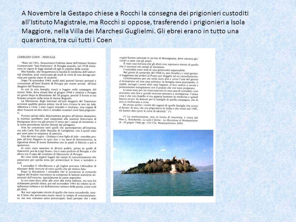 A Novembre la Gestapo chiese a Rocchi la consegna dei prigionieri custoditi all'Istituto Magistrale, ma Rocchi si oppose, trasferendo i prigionieri a Isola Maggiore, nella Villa dei Marchesi Guglielmi.