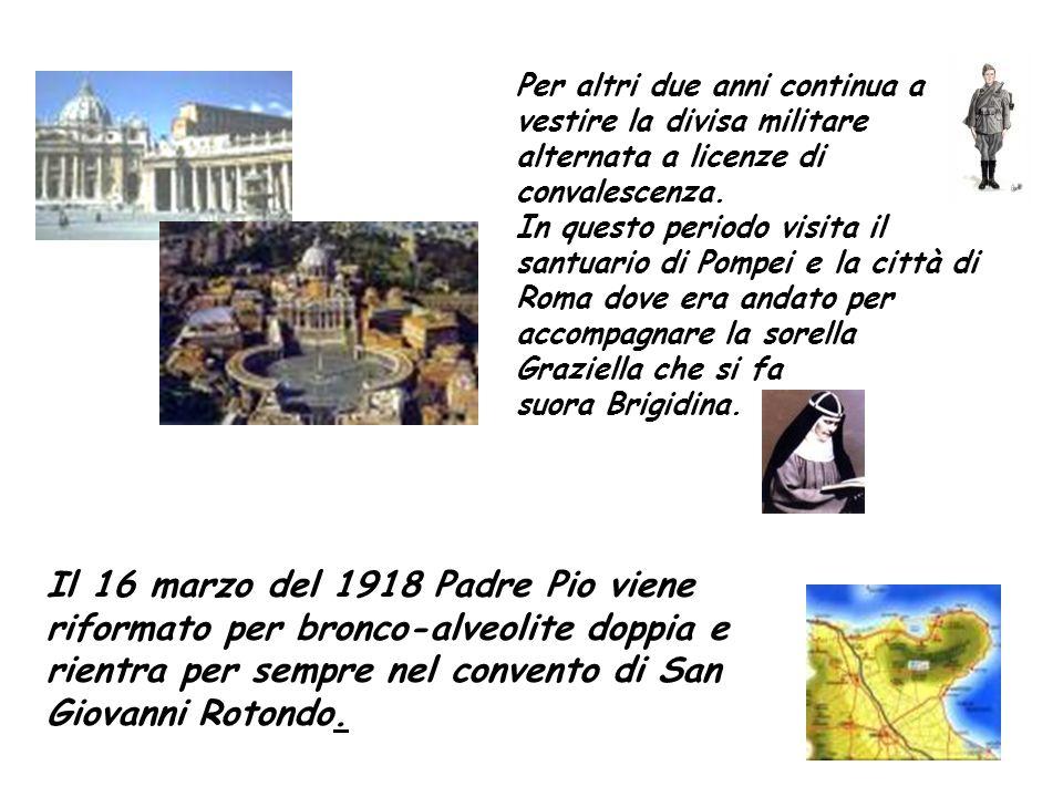 Il 16 marzo del 1918 Padre Pio viene riformato per bronco-alveolite doppia e rientra per sempre nel convento di San Giovanni Rotondo.