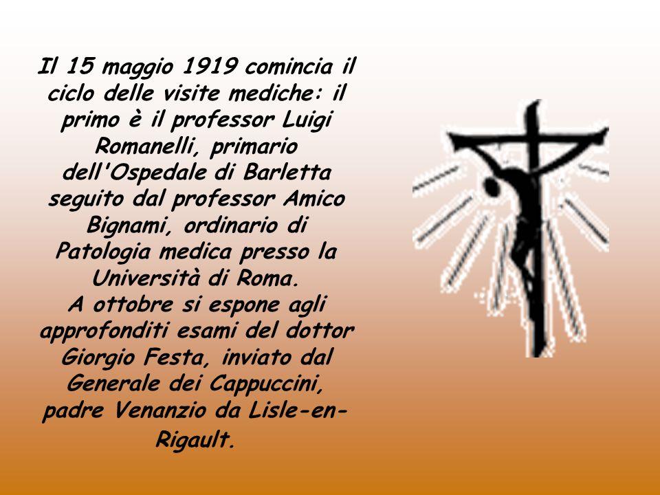 Il 15 maggio 1919 comincia il ciclo delle visite mediche: il primo è il professor Luigi Romanelli, primario dell Ospedale di Barletta seguito dal professor Amico Bignami, ordinario di Patologia medica presso la Università di Roma.