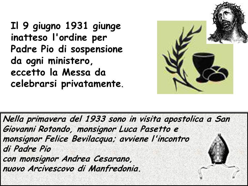 Il 9 giugno 1931 giunge inatteso l ordine per Padre Pio di sospensione