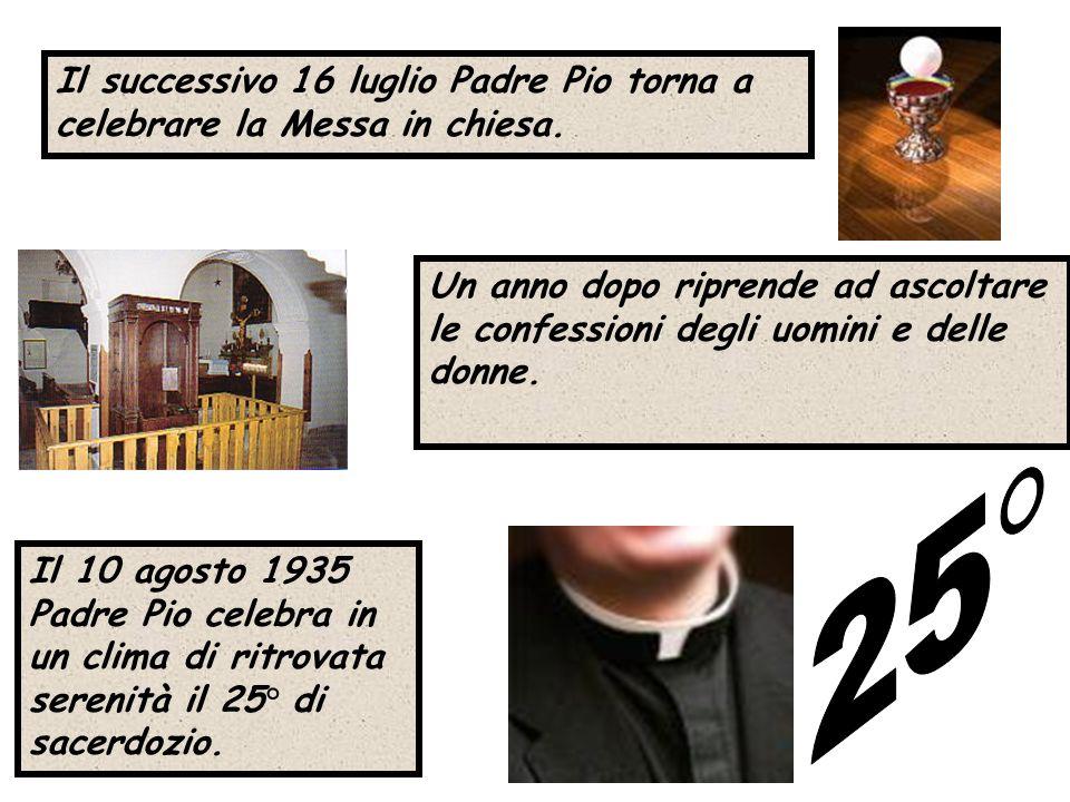 Il successivo 16 luglio Padre Pio torna a celebrare la Messa in chiesa.