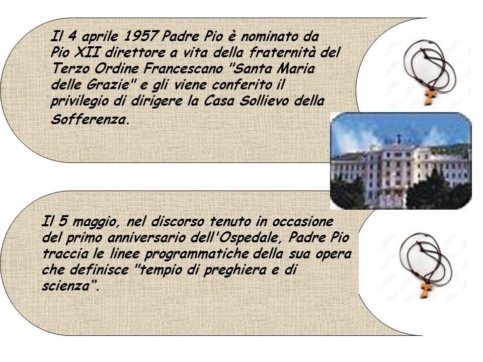 Il 5 maggio, nel discorso tenuto in occasione del primo anniversario dell Ospedale, Padre Pio traccia le linee programmatiche della sua opera che definisce tempio di preghiera e di scienza .