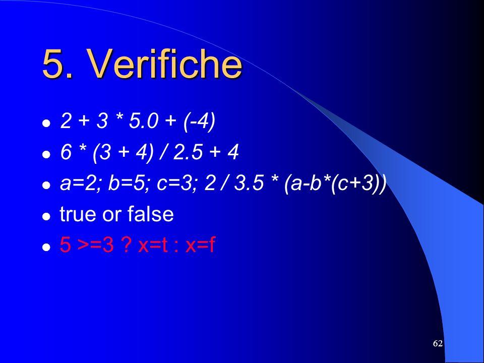 5. Verifiche 2 + 3 * 5.0 + (-4) 6 * (3 + 4) / 2.5 + 4