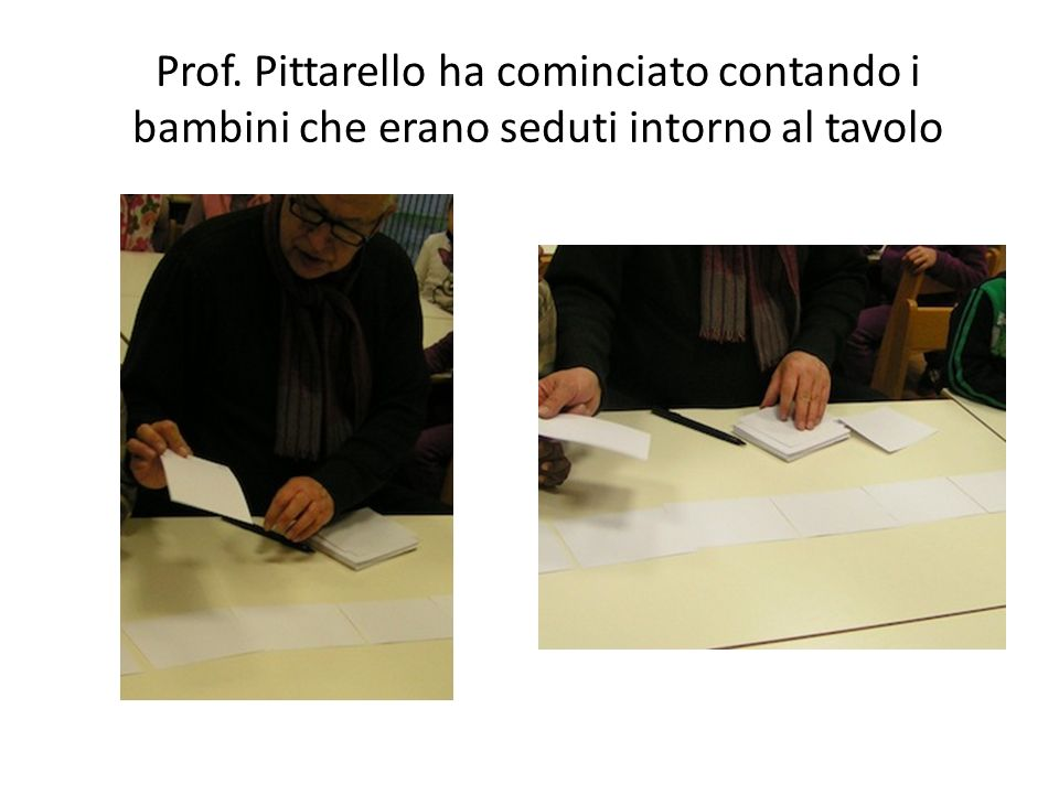 Prof. Pittarello ha cominciato contando i bambini che erano seduti intorno al tavolo