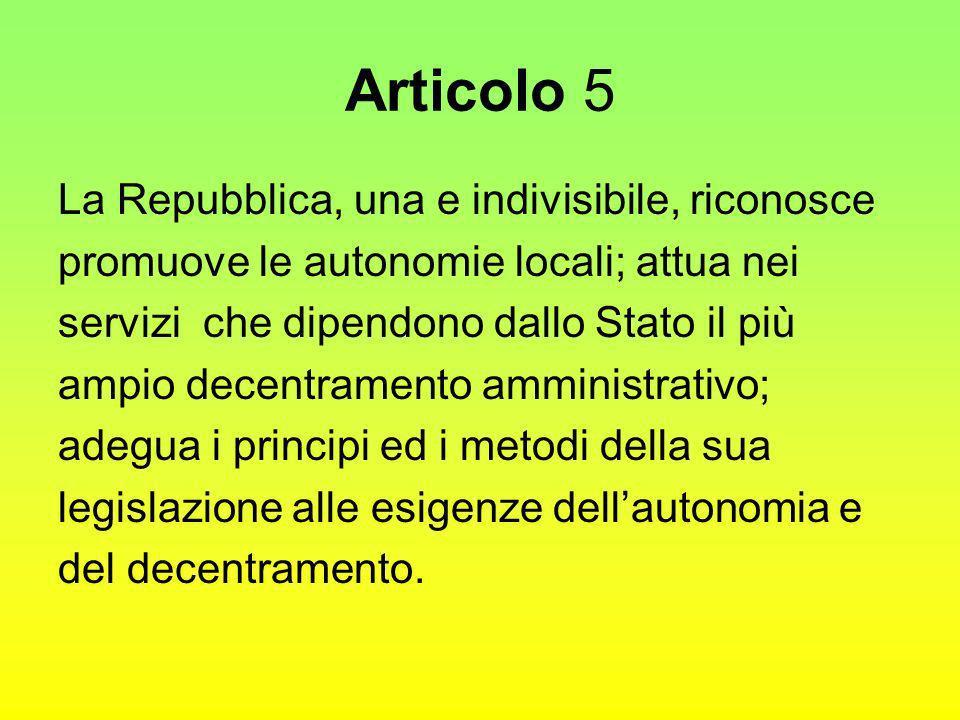 Articolo 5 La Repubblica, una e indivisibile, riconosce