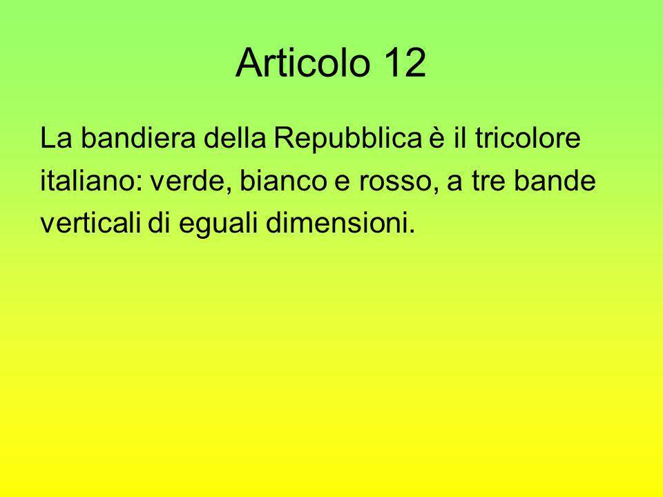 Articolo 12 La bandiera della Repubblica è il tricolore