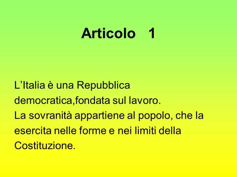 Articolo 1 L'Italia è una Repubblica democratica,fondata sul lavoro.