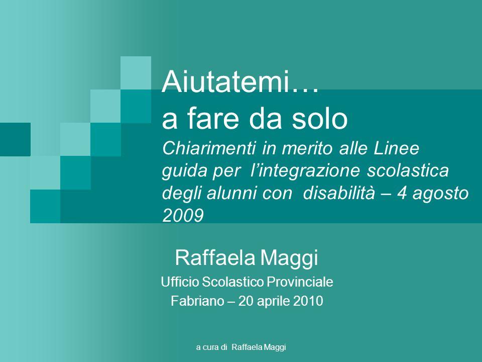 Aiutatemi… a fare da solo Chiarimenti in merito alle Linee guida per l'integrazione scolastica degli alunni con disabilità – 4 agosto 2009