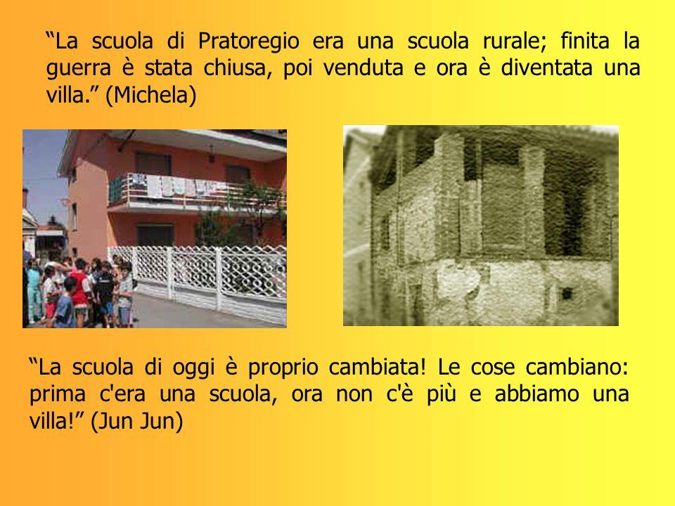 La scuola di Pratoregio era una scuola rurale; finita la guerra è stata chiusa, poi venduta e ora è diventata una villa. (Michela)