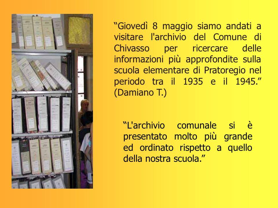 Giovedì 8 maggio siamo andati a visitare l archivio del Comune di Chivasso per ricercare delle informazioni più approfondite sulla scuola elementare di Pratoregio nel periodo tra il 1935 e il 1945. (Damiano T.)