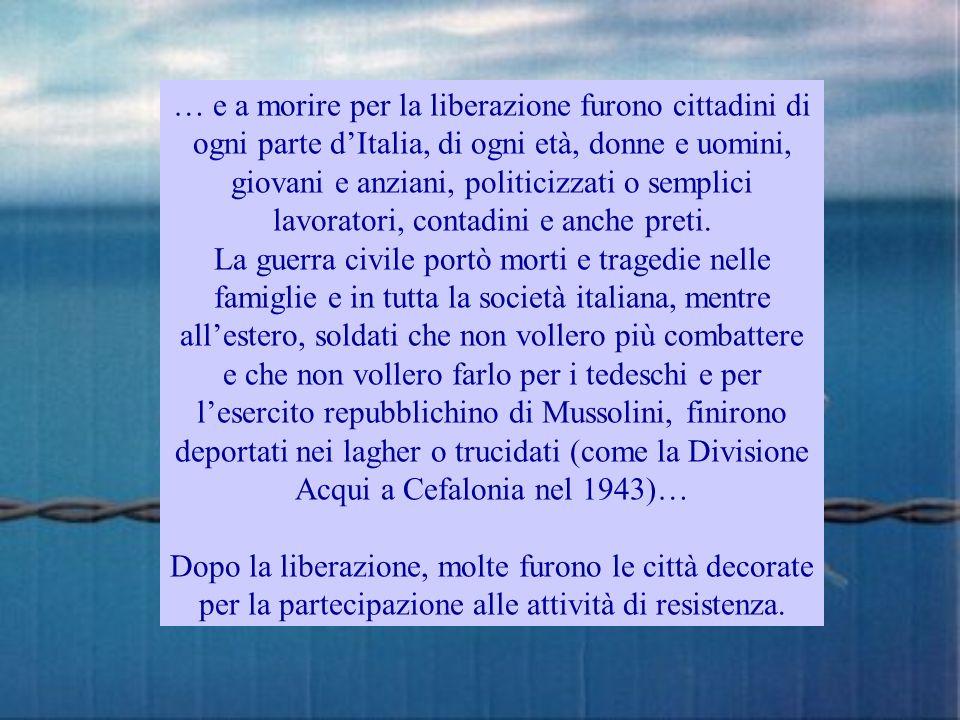 … e a morire per la liberazione furono cittadini di ogni parte d'Italia, di ogni età, donne e uomini, giovani e anziani, politicizzati o semplici lavoratori, contadini e anche preti.
