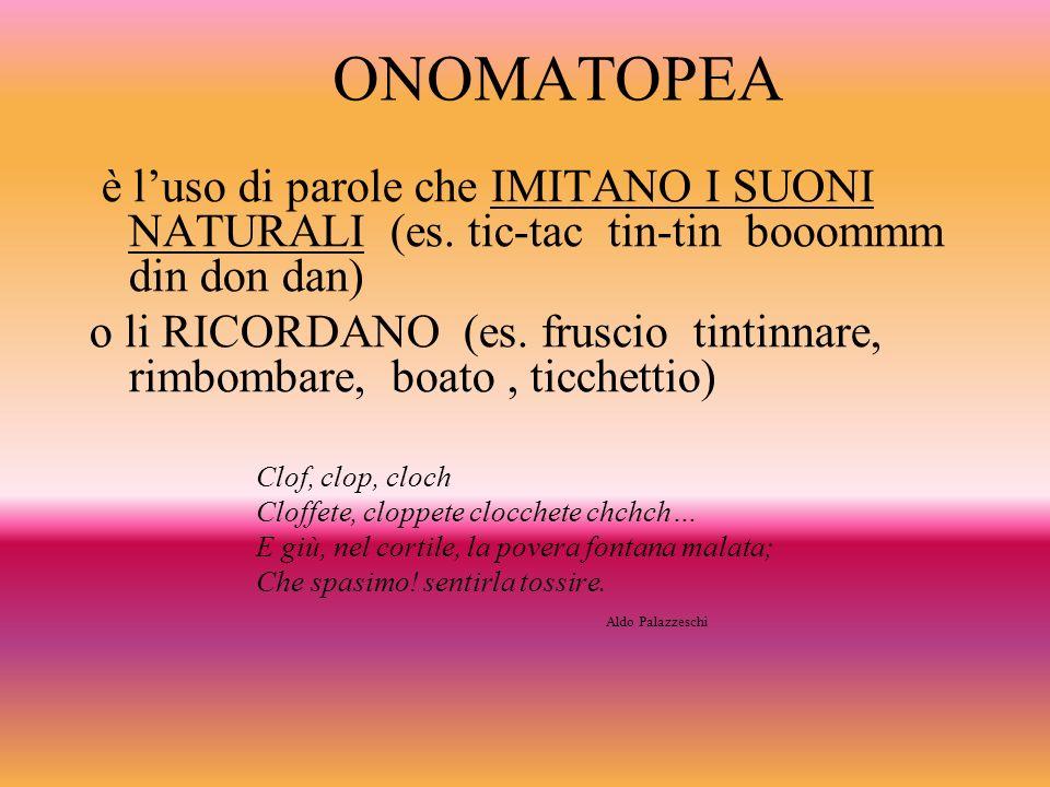 ONOMATOPEA è l'uso di parole che IMITANO I SUONI NATURALI (es. tic-tac tin-tin booommm din don dan)