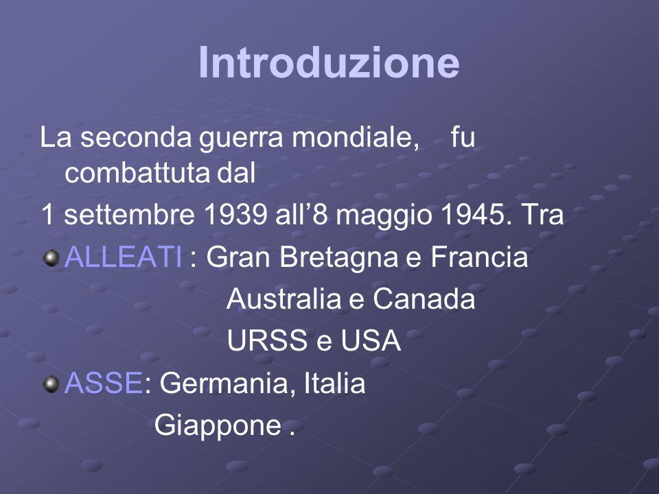 Introduzione La seconda guerra mondiale, fu combattuta dal