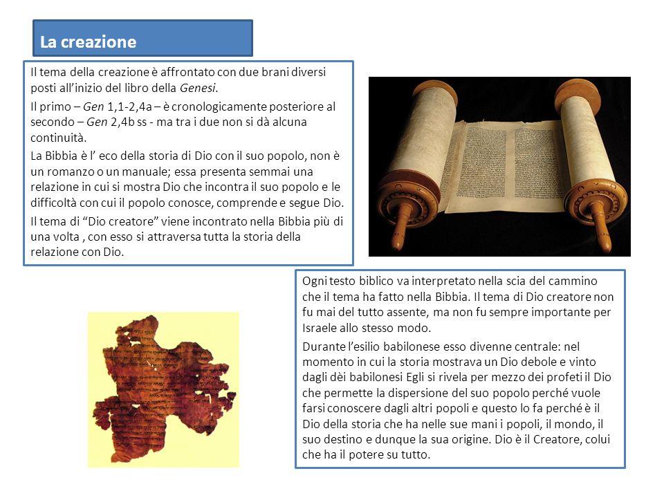 La creazione Il tema della creazione è affrontato con due brani diversi posti all'inizio del libro della Genesi.