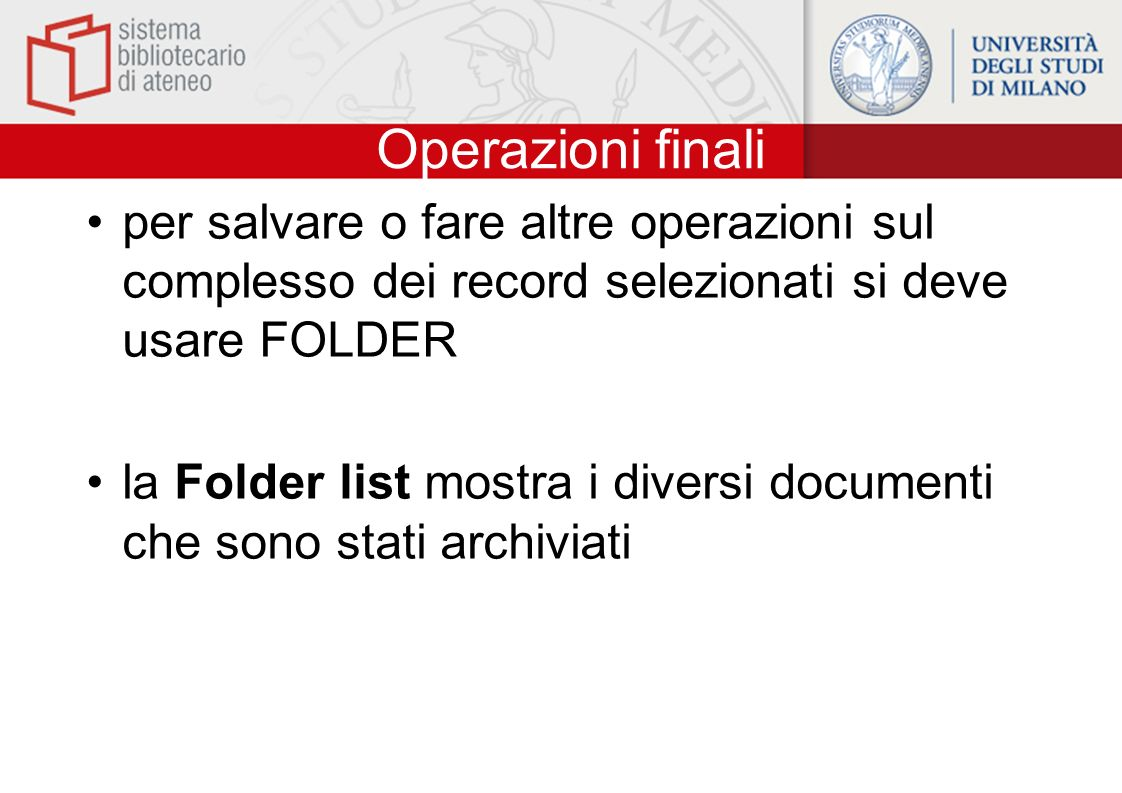 Operazioni finali per salvare o fare altre operazioni sul complesso dei record selezionati si deve usare FOLDER.