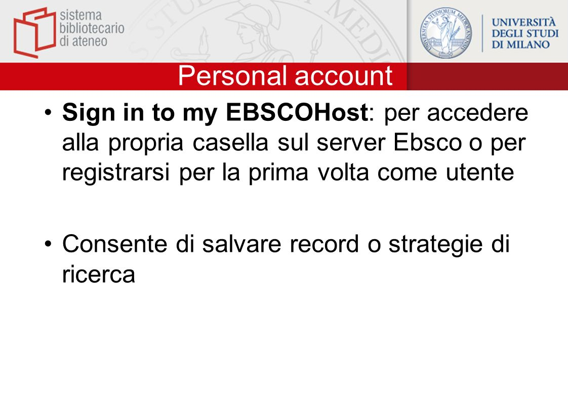 Personal account Sign in to my EBSCOHost: per accedere alla propria casella sul server Ebsco o per registrarsi per la prima volta come utente.