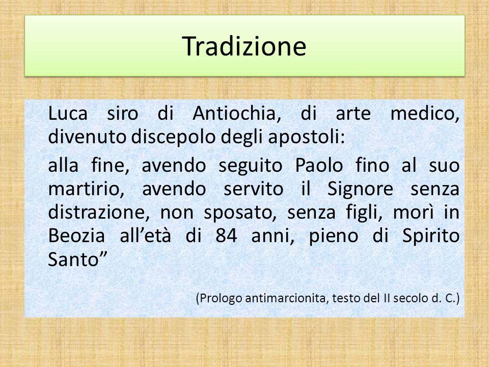 TradizioneLuca siro di Antiochia, di arte medico, divenuto discepolo degli apostoli: