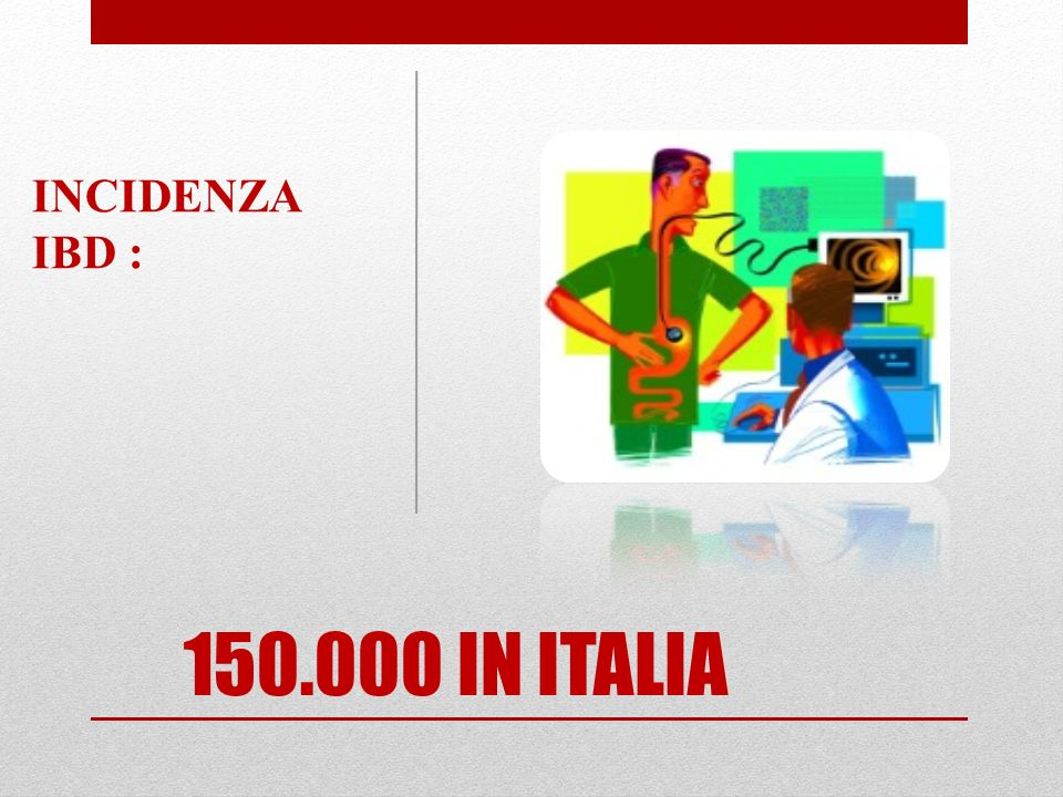 INCIDENZA IBD : 150.000 IN ITALIA
