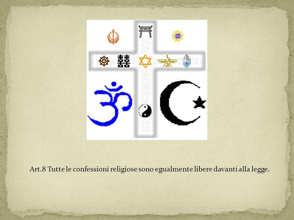 Art.8 Tutte le confessioni religiose sono egualmente libere davanti alla legge.