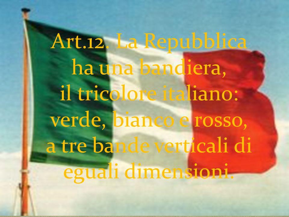 Art.12. La Repubblica ha una bandiera, il tricolore italiano: