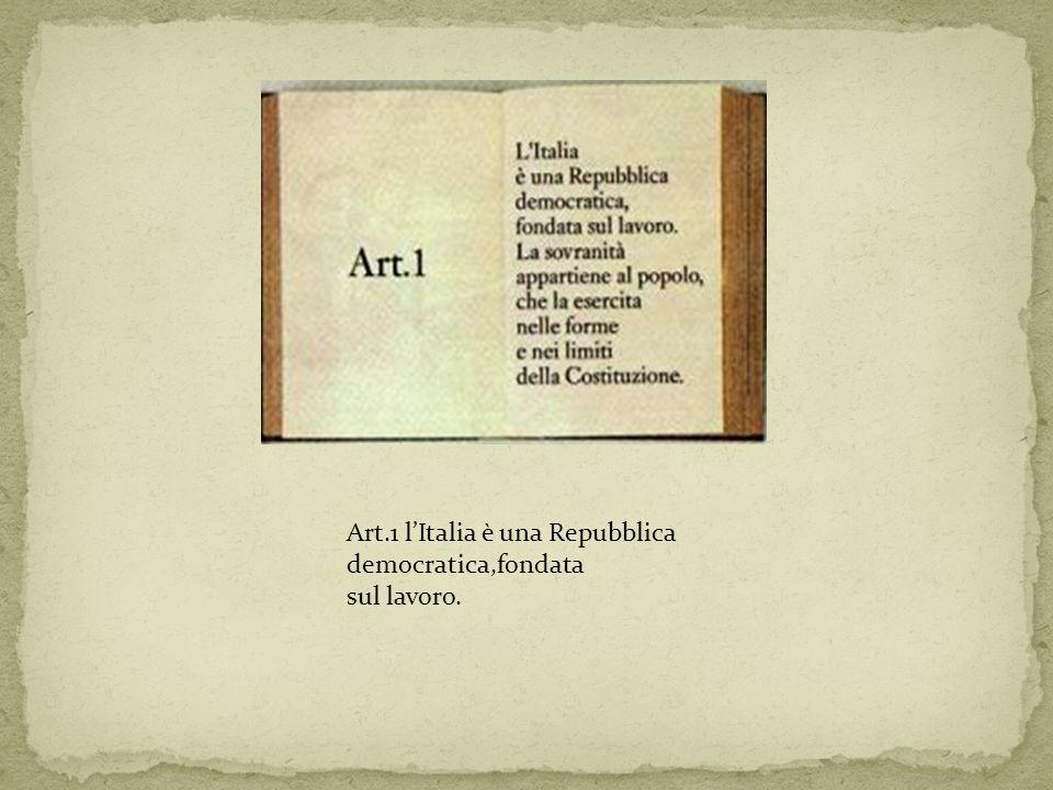 Art.1 l'Italia è una Repubblica democratica,fondata