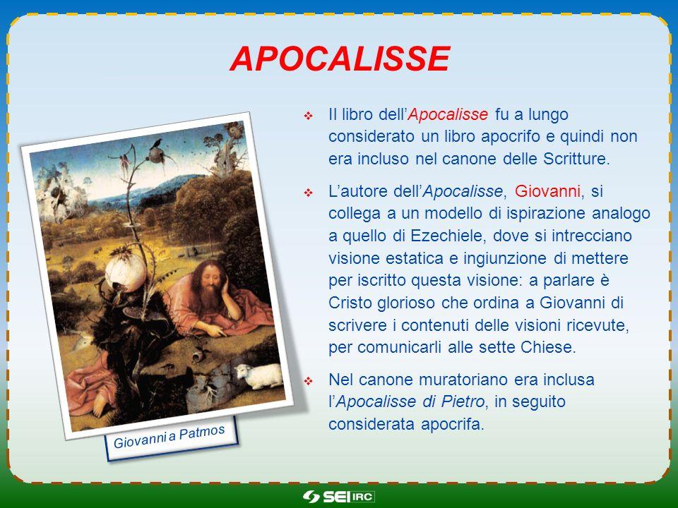 apocalissE Il libro dell'Apocalisse fu a lungo considerato un libro apocrifo e quindi non era incluso nel canone delle Scritture.