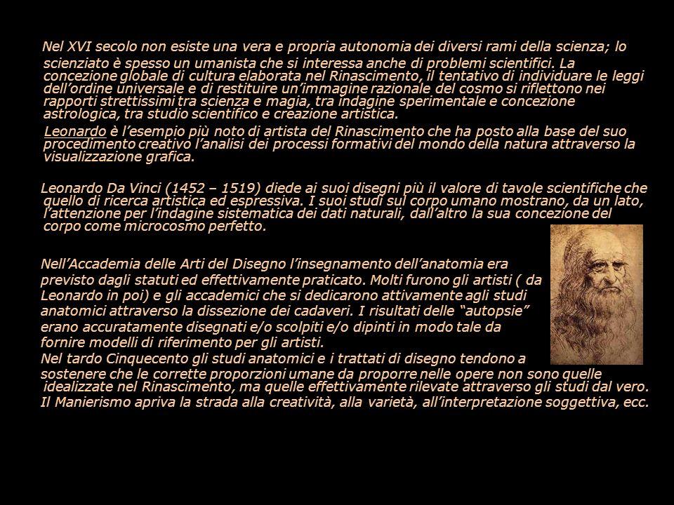 Nel XVI secolo non esiste una vera e propria autonomia dei diversi rami della scienza; lo scienziato è spesso un umanista che si interessa anche di problemi scientifici. La concezione globale di cultura elaborata nel Rinascimento, il tentativo di individuare le leggi dell'ordine universale e di restituire un'immagine razionale del cosmo si riflettono nei rapporti strettissimi tra scienza e magia, tra indagine sperimentale e concezione astrologica, tra studio scientifico e creazione artistica.