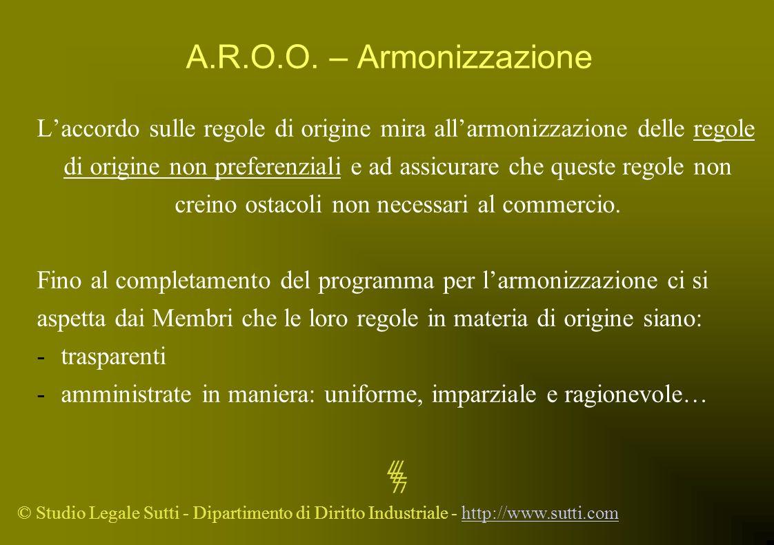 A.R.O.O. – Armonizzazione L'accordo sulle regole di origine mira all'armonizzazione delle regole.
