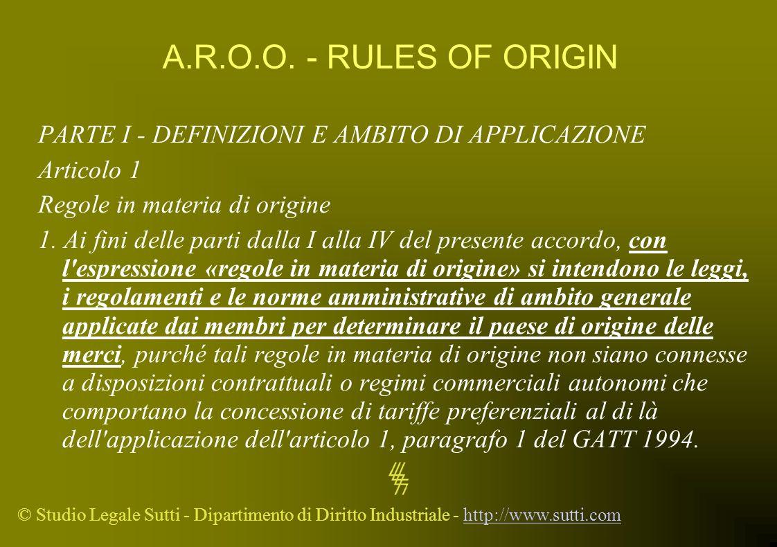 A.R.O.O. - RULES OF ORIGIN PARTE I - DEFINIZIONI E AMBITO DI APPLICAZIONE. Articolo 1. Regole in materia di origine.