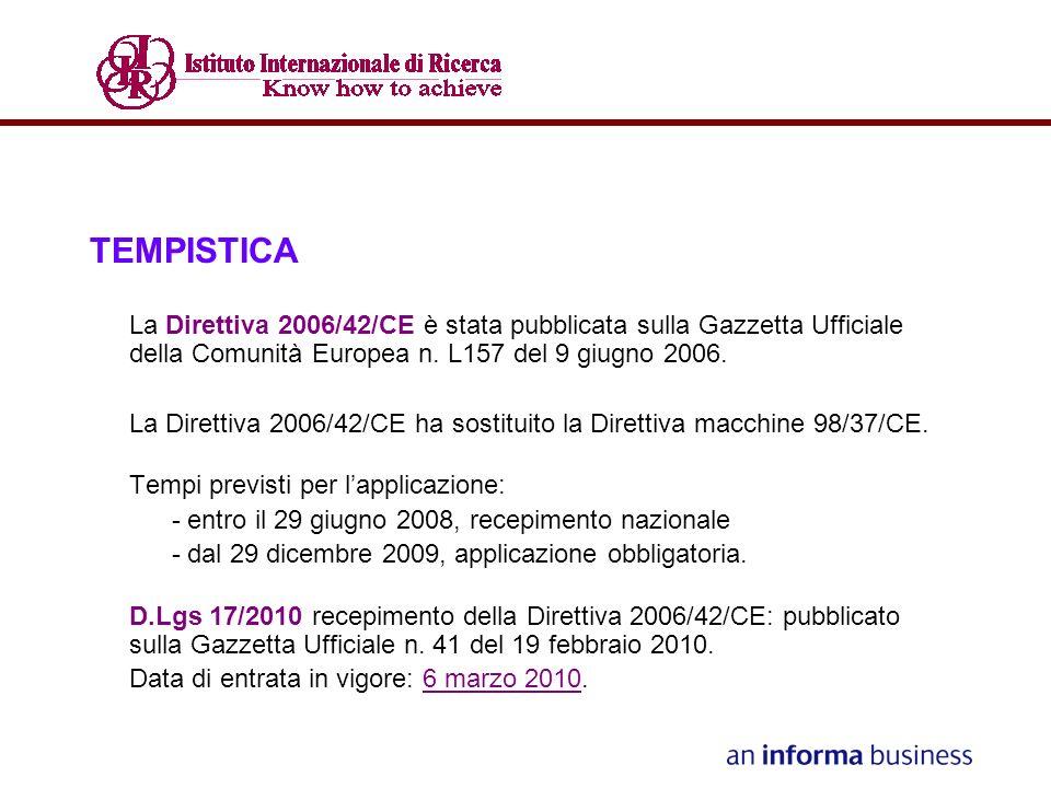 TEMPISTICA La Direttiva 2006/42/CE è stata pubblicata sulla Gazzetta Ufficiale della Comunità Europea n. L157 del 9 giugno 2006.