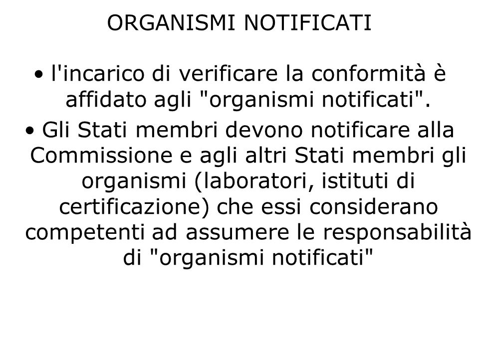 ORGANISMI NOTIFICATIl incarico di verificare la conformità è affidato agli organismi notificati .