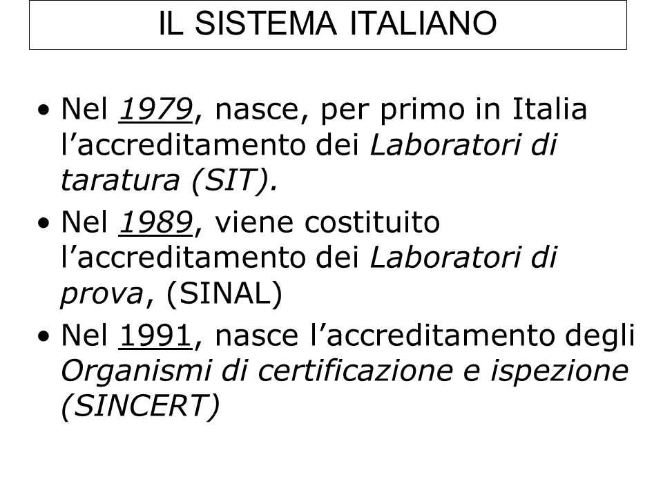 IL SISTEMA ITALIANONel 1979, nasce, per primo in Italia l'accreditamento dei Laboratori di taratura (SIT).