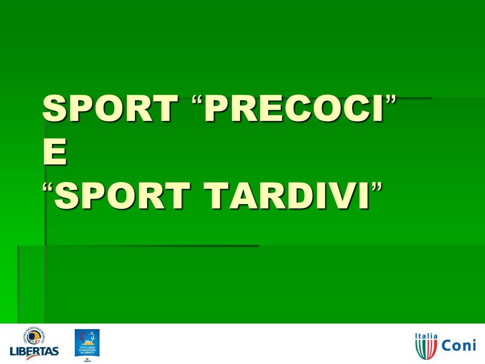 SPORT PRECOCI E SPORT TARDIVI