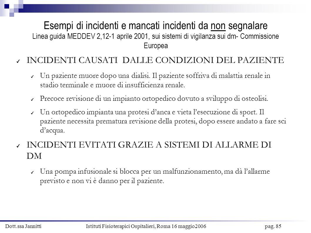Esempi di incidenti e mancati incidenti da non segnalare Linea guida MEDDEV 2,12-1 aprile 2001, sui sistemi di vigilanza sui dm- Commissione Europea