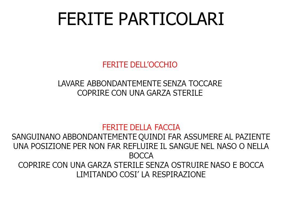 FERITE PARTICOLARI FERITE DELL'OCCHIO LAVARE ABBONDANTEMENTE SENZA TOCCARE COPRIRE CON UNA GARZA STERILE.