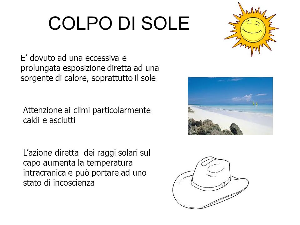 COLPO DI SOLE E' dovuto ad una eccessiva e prolungata esposizione diretta ad una sorgente di calore, soprattutto il sole.