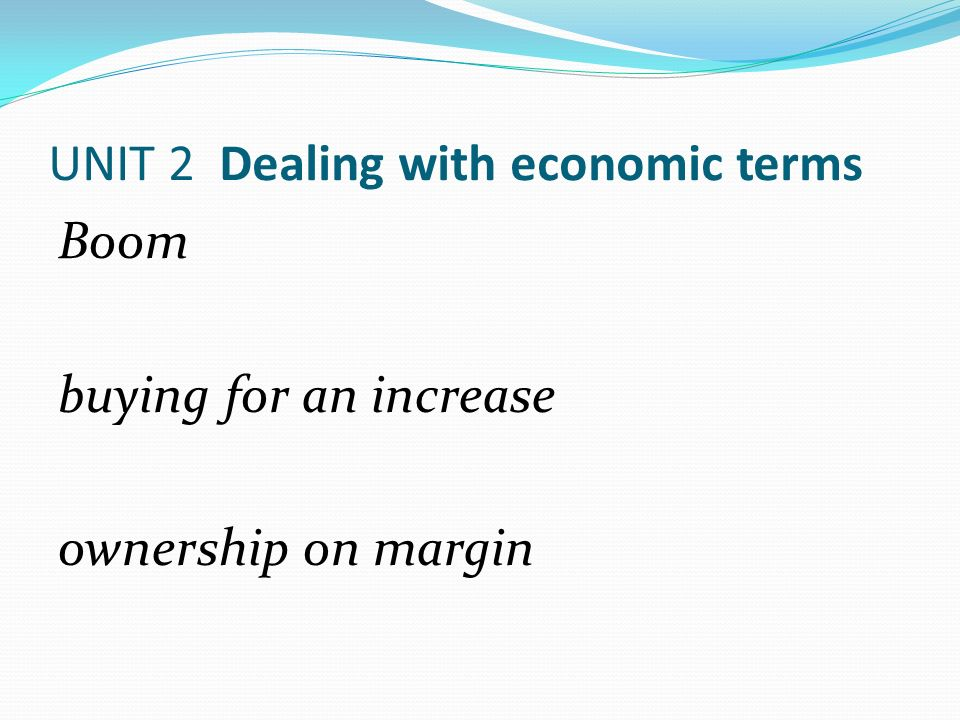UNIT 2 Dealing with economic terms