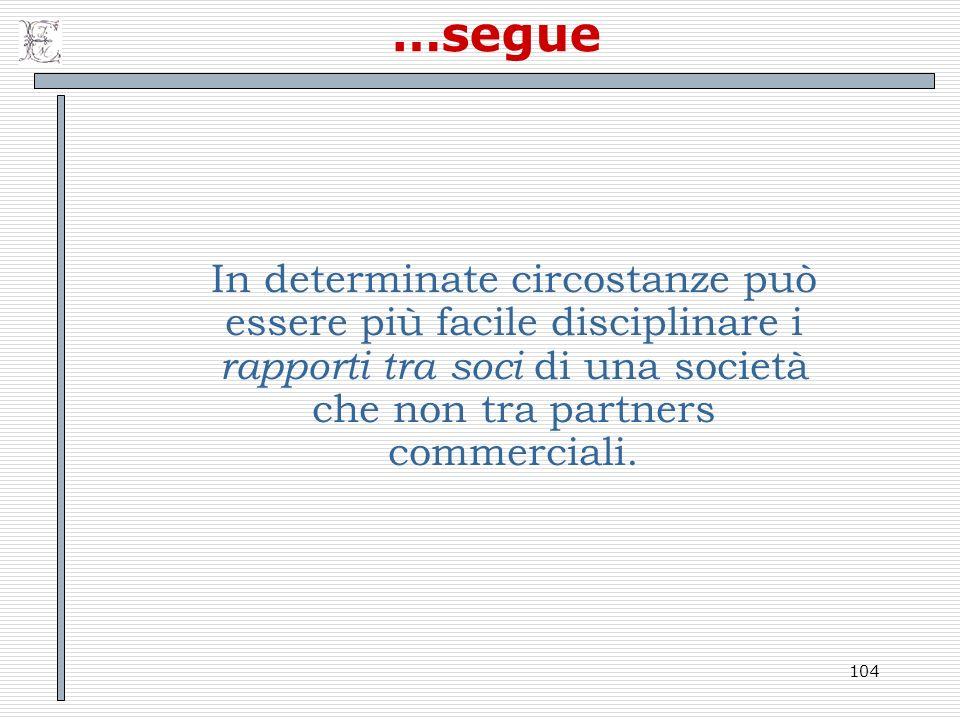 …segue In determinate circostanze può essere più facile disciplinare i rapporti tra soci di una società che non tra partners commerciali.