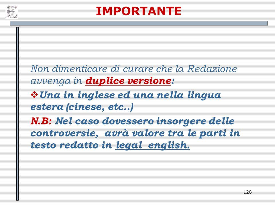 IMPORTANTE Non dimenticare di curare che la Redazione avvenga in duplice versione: Una in inglese ed una nella lingua estera (cinese, etc..)