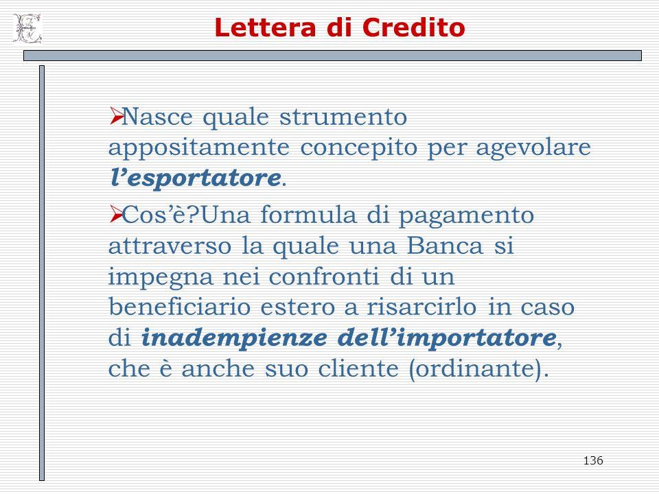 Lettera di Credito Nasce quale strumento appositamente concepito per agevolare l'esportatore.