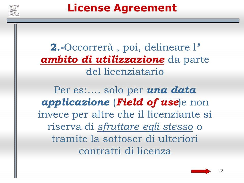 License Agreement 2.-Occorrerà , poi, delineare l' ambito di utilizzazione da parte del licenziatario.